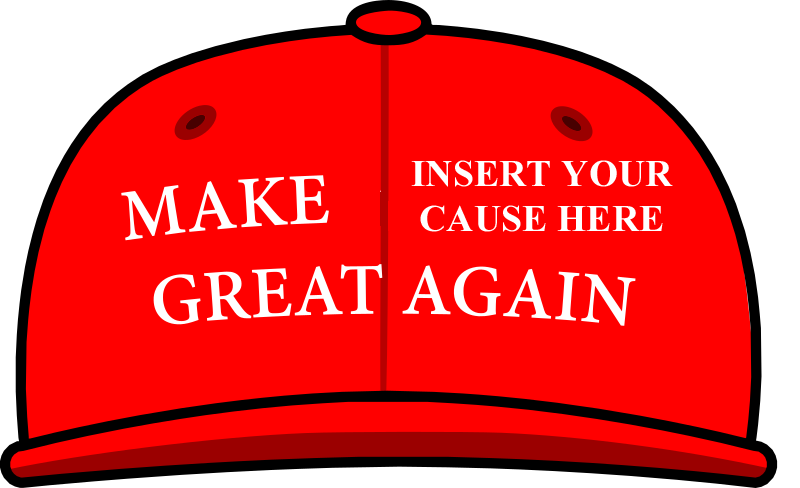 Make insert your cause here great again