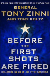 Before the First Shots Are Fired by General Tony Zinni and Tony Koltz